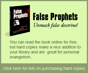 Buy a hard copy of False Prophets today: A hard copy makes a nice addition to your library and is great for personal evangelism.